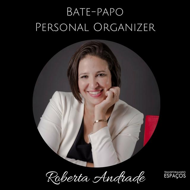 Bate Papo com a Personal Organizer Roberta Andrade