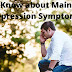 Know about Main Depression Symptoms