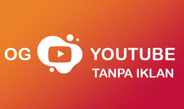 Download Og Youtube Mod Apk Tanpa Iklan Terbaru