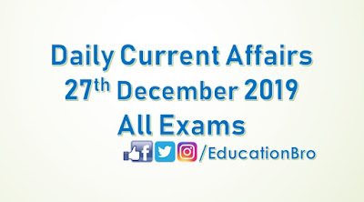 Daily Current Affairs 27th December 2019 For All Government Examinations