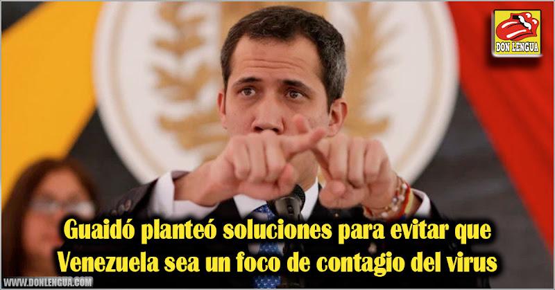 Guaidó planteó soluciones para evitar que Venezuela sea un foco de contagio del virus