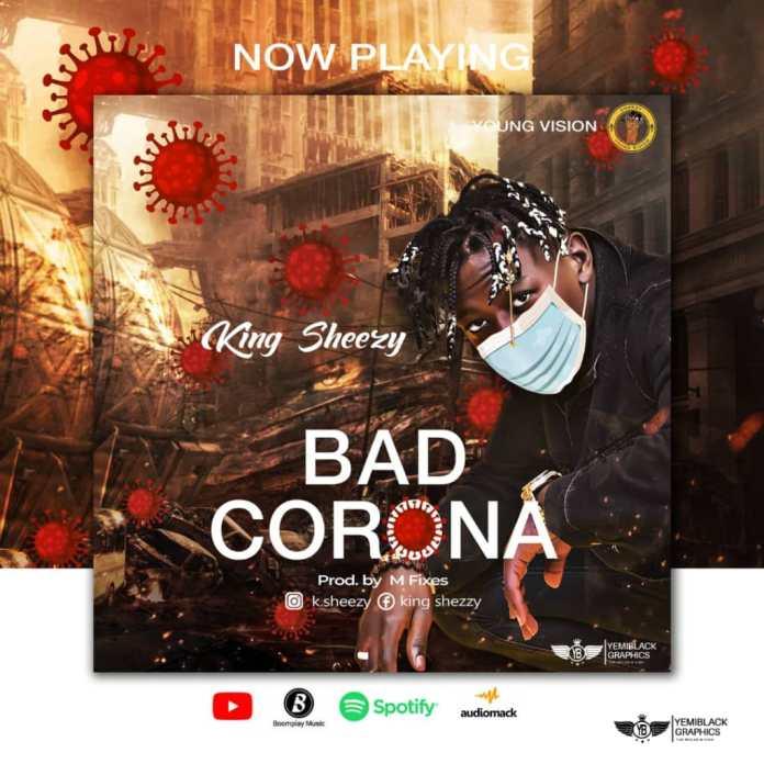 Shezzy – Bad Corona #Arewapublisize