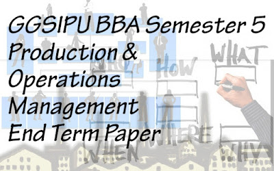 BBA Semester - 5 - Production and Operations Management  End Term Paper  (Dec 2018)(#ipumusings)