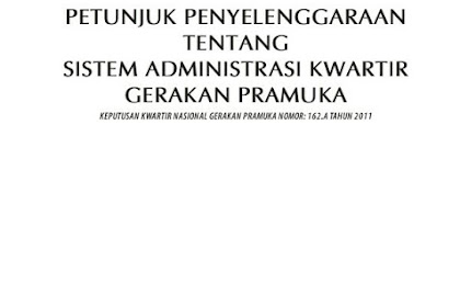 PETUNJUK PENYELENGGARAAN TENTANG SISTEM ADMINISTRASI KWARTIR  GERAKAN PRAMUKA KEPUTUSAN KWARTIR NASIONAL GERAKAN PRAMUKA NOMOR: 162.A TAHUN 2011