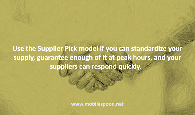 Marketplaces - Use the supplier pick model if you can standardize your supply, guarantee enough of it at peak hours, and your suppliers can respond quickly.