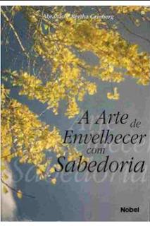 A ARTE DE ENVELHECER COM SABEDORIA - Abrahao Grinberg  Bertha Grinberg