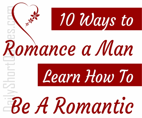 10 Ways to Romance a Man - Learn How To Be A Romantic