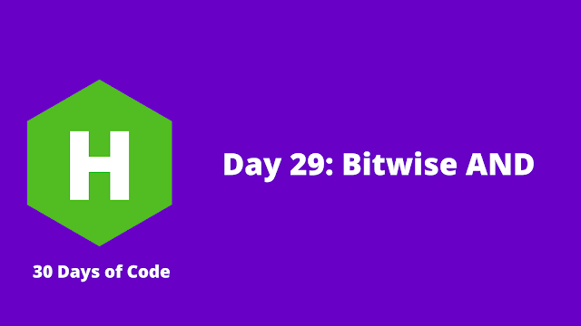 HackerRank Day 29: Bitwise AND problem solution
