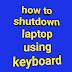 how to shutdown laptop using keyboard