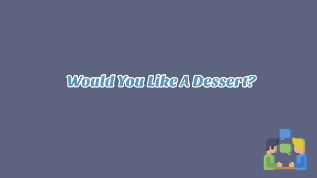 Unit 12 - Would You Like A Dessert?