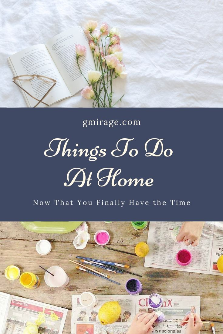Things To Do At Home Now That You Finally Have the Time