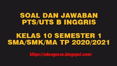 Download Soal PTS/UTS Bahasa Inggris Kelas X Semester 1 SMA/MA/SMK Kurikulum 2013 TP 2020/2021