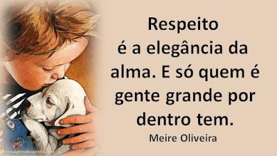 Respeito é a elegância da alma. E só quem é gente grande por dentro tem. Meire Oliveira