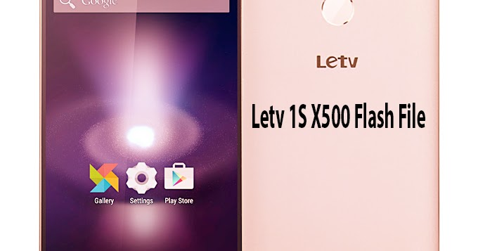 Letv 1S X500 Official Stock Firmware Flash File Free Download - GSM