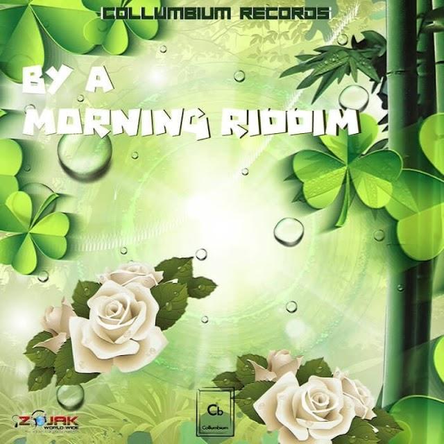 BY A MORNING RIDDIM – COLLUMBIUM RECORDS - 2019