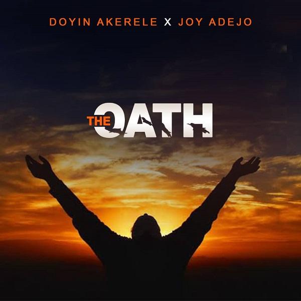 The Oath – Doyin Akerele Ft. Joy Adejo #Arewapublisize