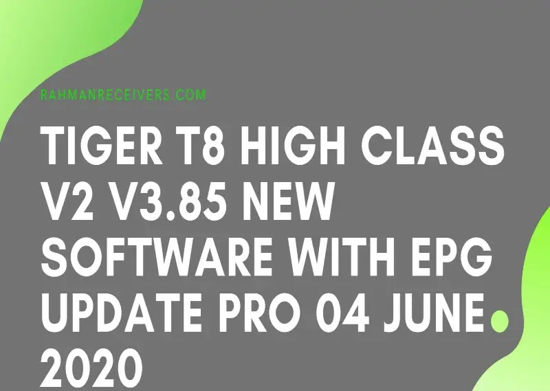 TIGER T8 HIGH CLASS V2 V3.85 NEW SOFTWARE WITH EPG UPDATE PRO 04 JUNE 2020