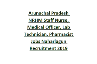 Arunachal Pradesh NRHM Staff Nurse, Medical Officer, Lab Technician, Pharmacist Jobs Naharlagun Recruitment 2019