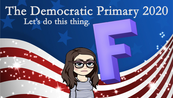 image of a cartoon version of me looking unenthusiastic, standing next to a giant purple F, pictured in front of a patriotic stars-and-stripes graphic, to which I've added text reading: 'The Democratic Primary 2020: Let's do this thing.'