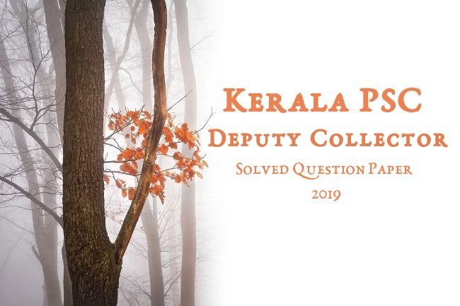 Kerala PSC Deputy Collector Exam 2019 Solved Question Paper