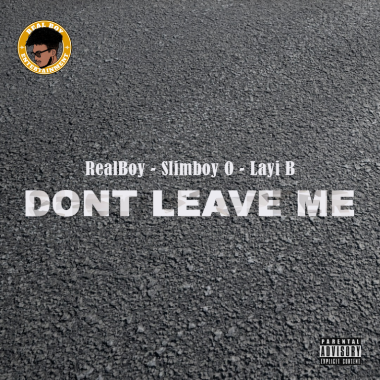 "RealBoy x Slimboy O x Layi B – ""Don't Leave Me"" #Arewapublisize"