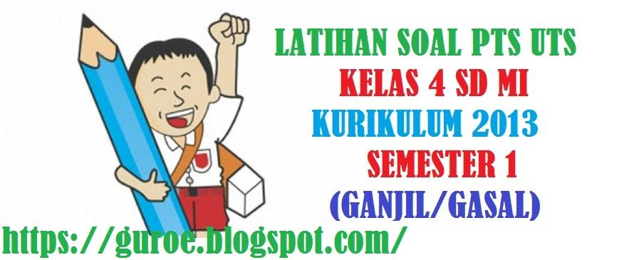 Latihan Soal PTS UTS KELAS 4 SD MI Kurikulum 2013 Semester 1 (Ganjil/Gasal) Tahun Pelajaran 2021/2022