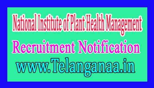 National Institute of Plant Health Management – NIPHM Recruitment Notification 2017