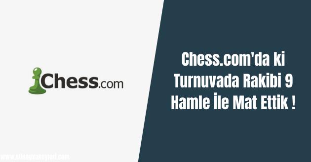 Chess.com'da ki Turnuvada Rakibi 9 Hamle İle Mat Ettik !