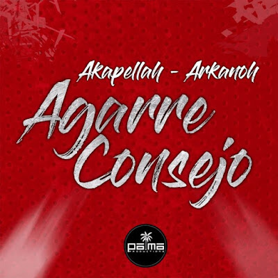 Single: Akapellah feat. Arkanoh - Agarre Consejo [2017]