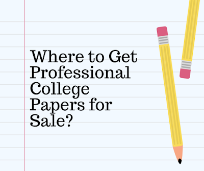 Where to Get Professional College Papers for Sale?