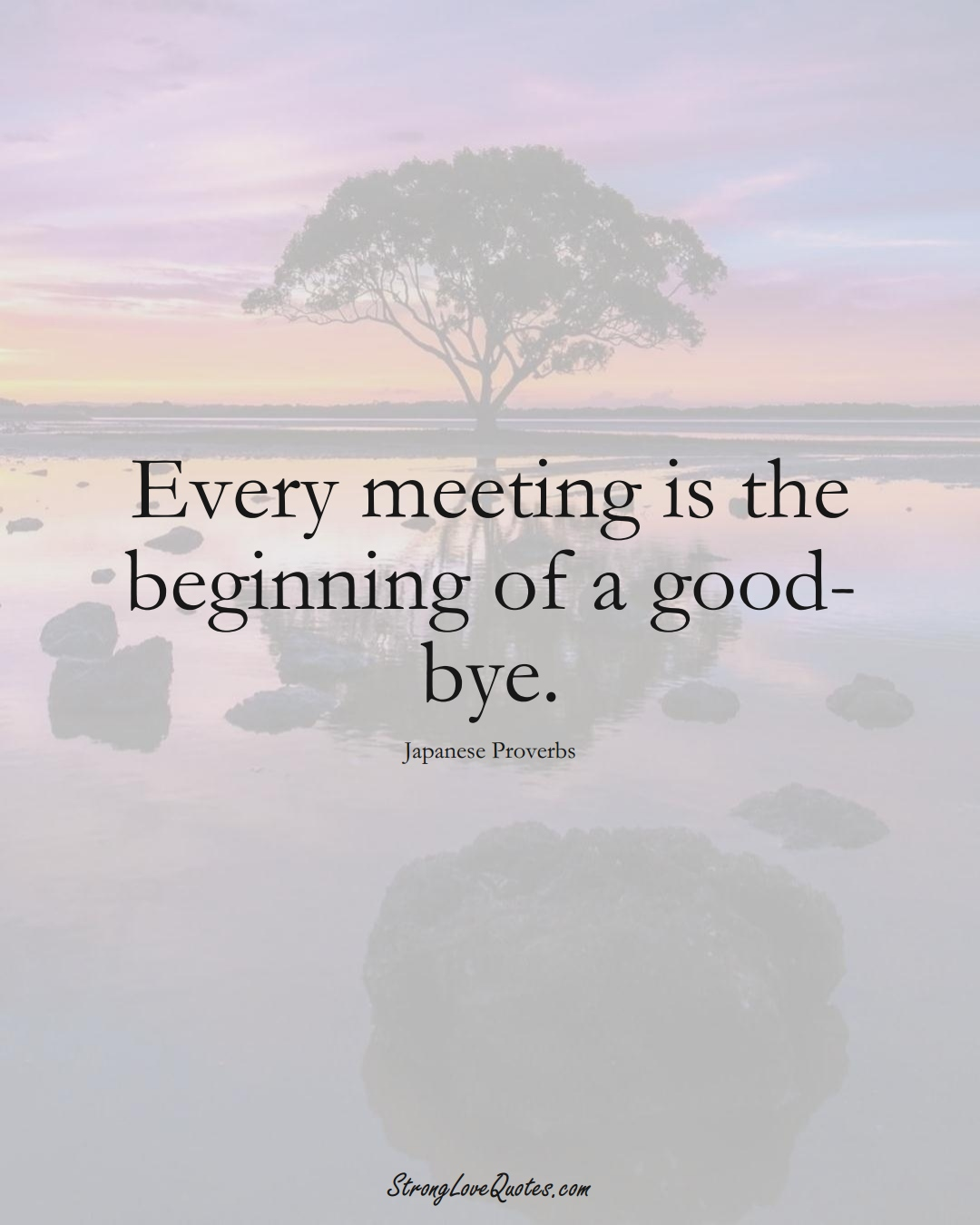 Every meeting is the beginning of a good-bye. (Japanese Sayings);  #AsianSayings