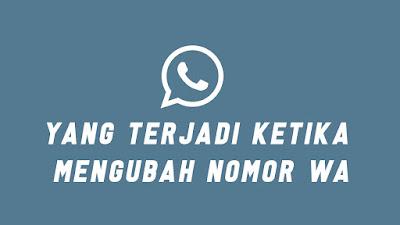 Yang Terjadi Ketika Mengubah Nomor WhatsApp