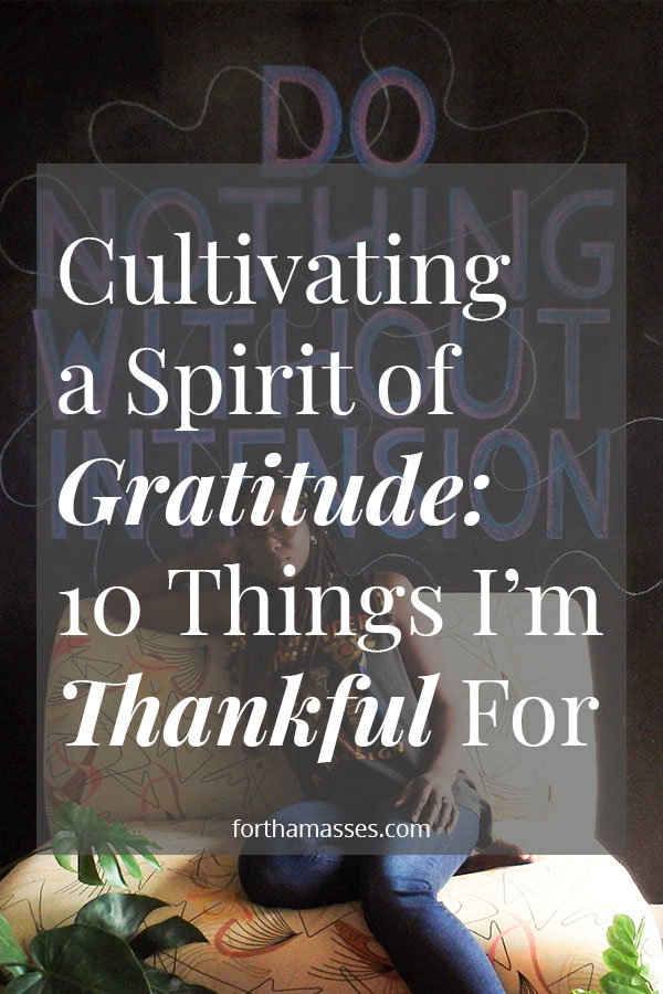 Cultivating a spirit of gratitude. 10 things i'm thankful for