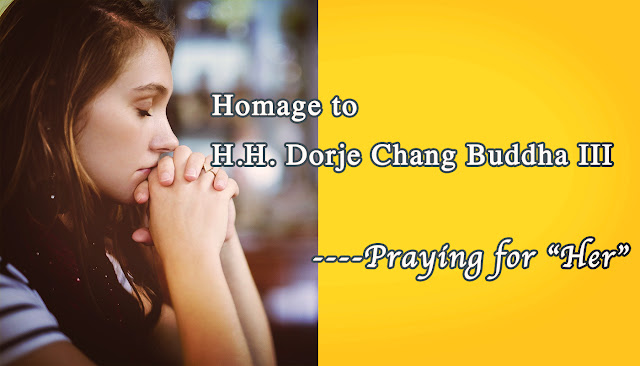 "Homage to H.H. Dorje Chang Buddha III-- Praying for ""Her"""