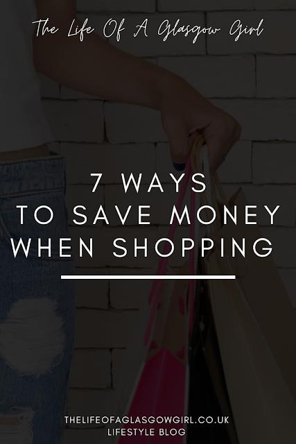 Pinterest image for 7 ways to save money when shopping blog post on Thelifeofaglasgowgirl.co.uk