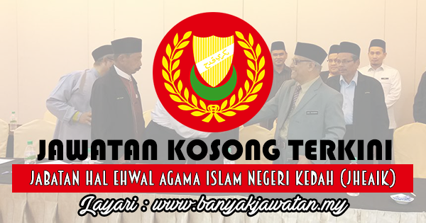 Jawatan Kosong 2017 di Jabatan Hal Ehwal Agama Islam Negeri Kedah (JHEAIK) www.banyakjawatan.my