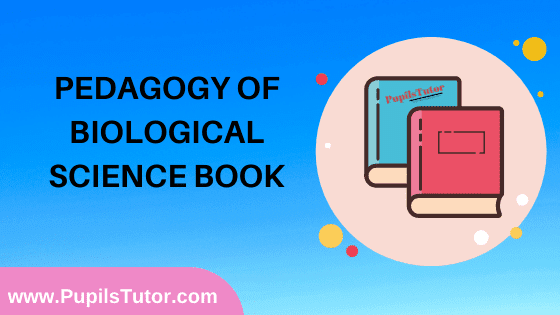 Pedagogy of Biological Science Book in English Medium Free Download PDF for B.Ed 1st And 2nd Year / All Semesters And All Courses - www.PupilsTutor.Com