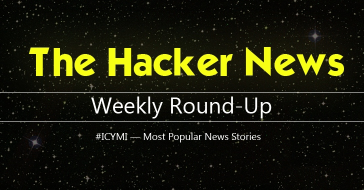 THN Weekly Roundup — 15 Most Popular Cyber Security and Hacking News Stories