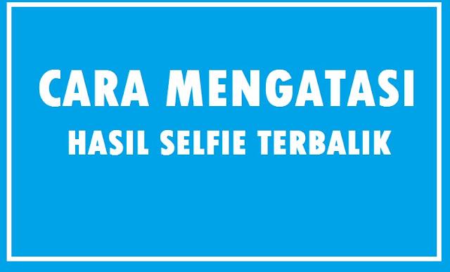 Hasil Selfie Tulisan Terbalik