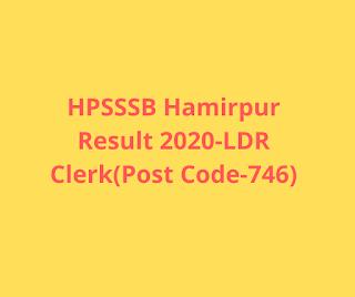 HPSSSB Hamirpur Result 2020-LDR Clerk(Post Code-746)