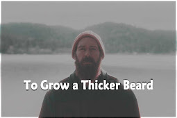 Best 3 Ways - To Grow a Thicker Beard (With Pictures)