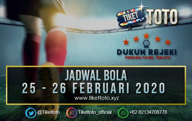 JADWAL BOLA TANGGAL 25 – 26 FEBRUARI 2020