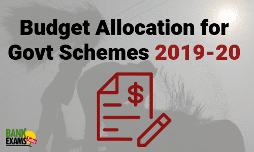 Budget Allocation for Govt Schemes 2019-20