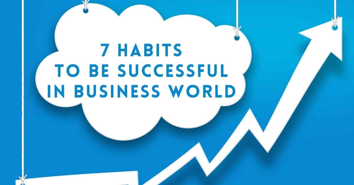 7 Habits To Be Successful In Business World - Moniedism