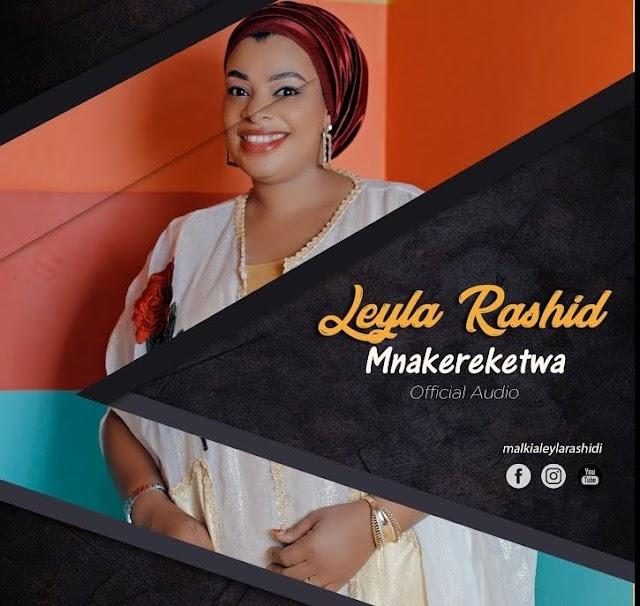LEYLA RASHID MNAKEREKETWA DOWNLOAD MP3 AUDIO
