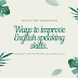 Ways to improve English speaking skills.