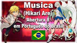 Nanatsu no Taizai Abertura 8 (Hikari Are - ヒカリアレ) em Português do Brasil