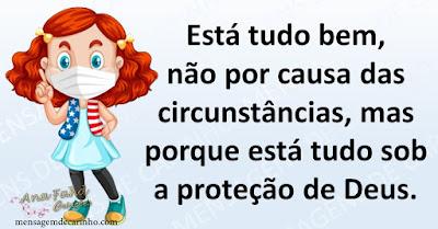 Está tudo bem, não por causa das circunstâncias, mas porque está tudo sob a proteção de Deus.