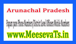 Papum pare Phone Numbers/District Level Officers Mobile Numbers Arunachal Pradesh