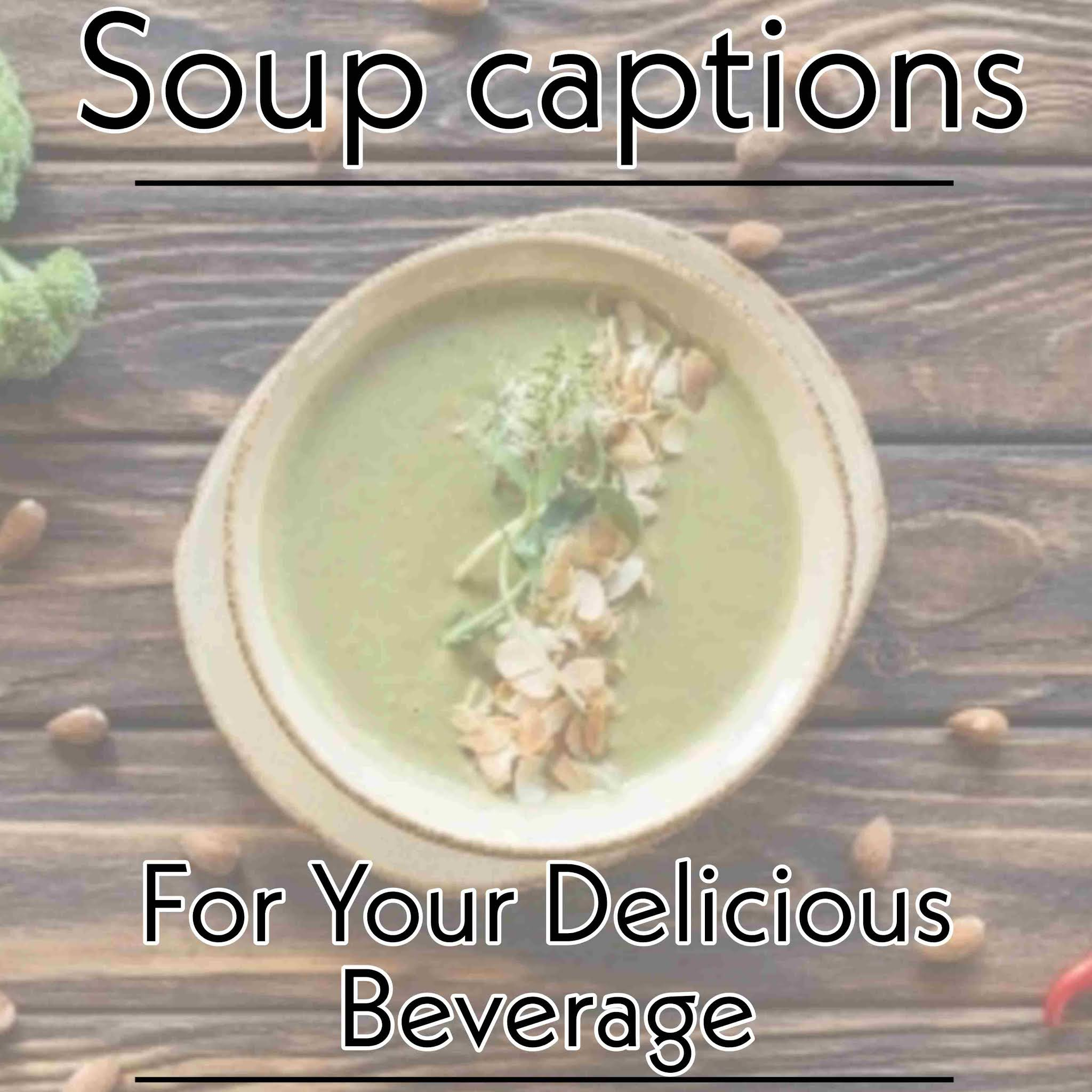 Soup captions for Instagram, Tomato Soup captions, Winter Soup captions, Chicken Soup captions